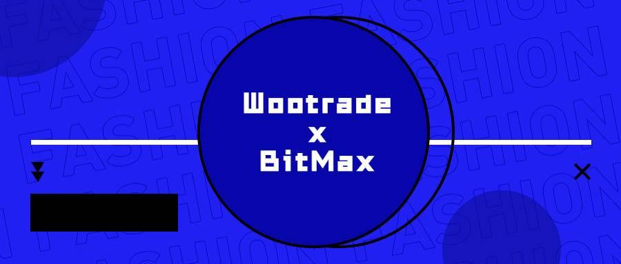流动性提供平台Wootrade即将上线BitMax交易所